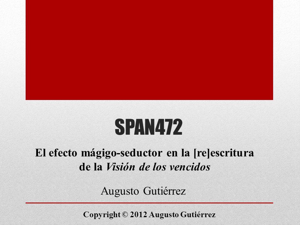 SPAN472 El efecto mágigo-seductor en la [re]escritura de la Visión de los vencidos. Augusto Gutiérrez.